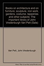 Books on architecture and on furniture, sculpture, iron work, gardens, costume, tapestries and other subjects: The important library of John Vredenburgh Van Pelt (Sale)