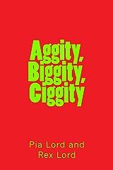 Aggity, Biggity, Ciggity Kindle Edition