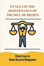 Evaluate The Maintenance Of The Bill Of Rights: Ethical Issues In Human Resource Management: Ethical Management Activities