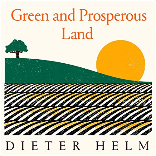 Green and Prosperous Land: A Blueprint for Rescuing the British Countryside cover art