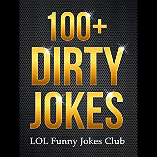 100+ Dirty Jokes!: Funny Jokes, Puns, Comedy, and Humor for Adults (Uncensored and Explicit!) audiobook cover art