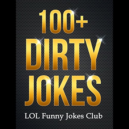100+ Dirty Jokes!: Funny Jokes, Puns, Comedy, and Humor for Adults (Uncensored and Explicit!) cover art