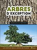 Arbres d'exception - Les 500 plus beaux arbres de France