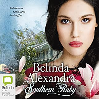 Southern Ruby                   By:                                                                                                                                 Belinda Alexandra                               Narrated by:                                                                                                                                 Caroline Lee                      Length: 21 hrs and 46 mins     362 ratings     Overall 4.5