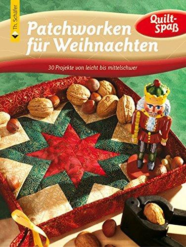 Patchworken für Weihnachten: 30 Projekte von leicht bis mittelschwer (Quilt-Spaß)