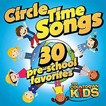 Circle Time Songs: 30 Pre-school Favorites