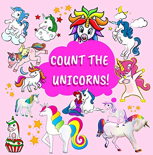 Count The Unicorns !: Adorable, Cute, Pink and Colorful Book Full of Unicorns.  Counting and Numbers Lessons for Unicorn Lovers. (English Edition)