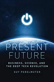 Present Future: Business, Science, and the Deep Tech Revolution