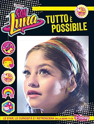 Tutto è possibile. Soy Luna. Le star, le curiosità e i retroscena della serie tv di Disney Channel