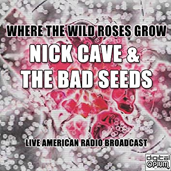 Where The Wild Roses Grow (Live)