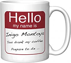 Princess Bride Hello, my name is Inigo Montoya. You drank my coffee. Prepare to die Funny Coffee Mug (Newest Version v2)