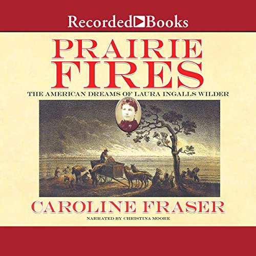 Prairie Fires     The American Dreams of Laura Ingalls Wilder              By:                                                                                                                                 Caroline Fraser                               Narrated by:                                                                                                                                 Christina Moore                      Length: 21 hrs and 26 mins     678 ratings     Overall 4.4