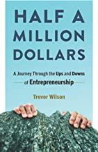 Half a Million Dollars: A Journey Through the Ups and Downs of Entrepreneurship
