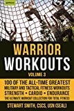 Warrior Workouts, Volume 3: 100 of the All-Time Greatest Military and Tactical Fitness Workouts