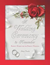 A Wedding Ceremony to Remember: Perfect Words For The Perfect Wedding