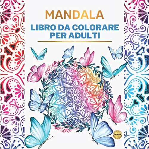 Libro da Colorare per Adulti: L'ARTE DEI MANDALA: 60 bellissimi Mandala da Colorare. Ottimo passatempo antistress per rilassarsi con bellissimi disegni da Colorare.