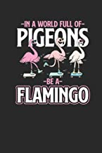 In A World Full Of Pigeons Be Flamingo: Flamingos Notebook, Graph Paper (6