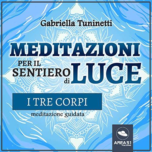 Meditazioni per il Sentiero di Luce. I tre corpi copertina