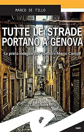 Tutte le strade portano a Genova: La prima indagine dellispettore Marco Canepa