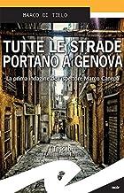 Scaricare Libri Tutte le strade portano a Genova: La prima indagine dell'ispettore Marco Canepa PDF