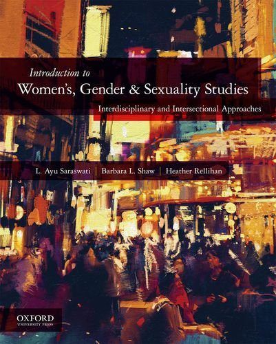 Compare Textbook Prices for Introduction to Women's, Gender, and Sexuality Studies: Interdisciplinary and Intersectional Approaches 1 Edition ISBN 9780190266066 by Saraswati, Edited by L. Ayu,Shaw, Barbara,Rellihan, Heather