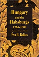 Hungary and the Habsburgs 1765-1800: An Experiment in Enlightened Absolutism