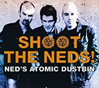 Shoot The Neds! by Ned's Atomic Dustbin (2011-01-10)