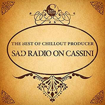 The Best of Chillout Producer: Sad Radio on Cassini