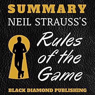 Summary: Neil Strauss's Rules of the Game                   By:                                                                                                                                 Black Diamond Publishing                               Narrated by:                                                                                                                                 Michael Price                      Length: 1 hr and 3 mins     16 ratings     Overall 4.4