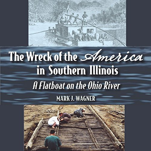 The Wreck of the America in Southern Illinois     A Flatboat on the Ohio River              By:                                                                                                                                 Mark J. Wagner                               Narrated by:                                                                                                                                 Robert Diepenbrock                      Length: 3 hrs and 18 mins     3 ratings     Overall 4.3