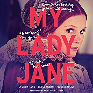 My Lady Jane                   By:                                                                                                                                 Cynthia Hand,                                                                                        Brodi Ashton,                                                                                        Jodi Meadows                               Narrated by:                                                                                                                                 Katherine Kellgren                      Length: 13 hrs and 46 mins     1,109 ratings     Overall 4.6