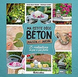 Amazon Com Ma Petite Déco Béton Maison Et Jardin Esprit Nature French Edition Ebook Crolle Terzaghi Denise Clément Frédérique Crolle Terzaghi Denise Kindle Store