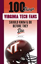 100 Things Virginia Tech Fans Should Know & Do Before They Die (100 Things...Fans Should Know)