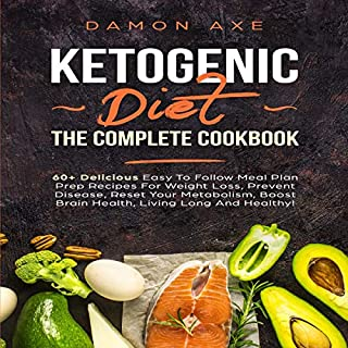 Ketogenic Diet the Complete Cookbook: 60+ Delicious Easy to Follow Meal Plan Prep Recipes for Weight Loss, Prevent Disease, Reset Your Metabolism, Boost Brain Health, Living Long and Healthy! audiobook cover art