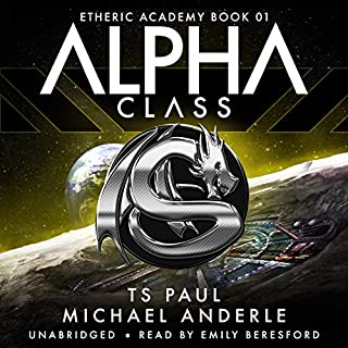Alpha Class     The Etheric Academy, Book 1              By:                                                                                                                                 T S Paul,                                                                                        Michael Anderle                               Narrated by:                                                                                                                                 Emily Beresford                      Length: 4 hrs and 30 mins     152 ratings     Overall 4.6