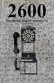 [2600 Magazine]の2600: The Hacker Digest - Volume 32 (English Edition)