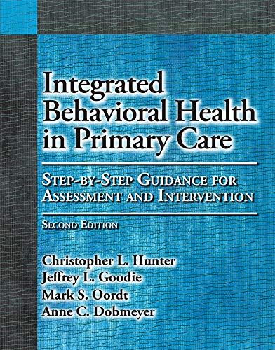 Compare Textbook Prices for Integrated Behavioral Health in Primary Care: Step-By-Step Guidance for Assessment and Intervention Second Edition ISBN 9781433823817 by Hunter, Christopher L.,Goodie PhD, Dr. Jeffrey L.,Oordt, Mark S.,Dobmeyer PhD  ABPP, Anne C.