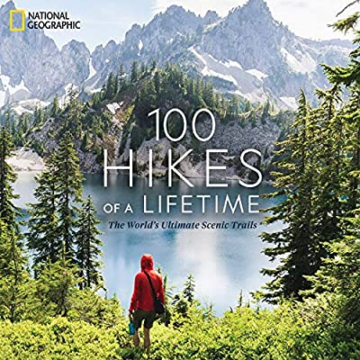 100 Hikes of a Lifetime: The World's Ultimate Scenic Trails from National Geographic