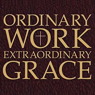 Ordinary Work, Extraordinary Grace cover art