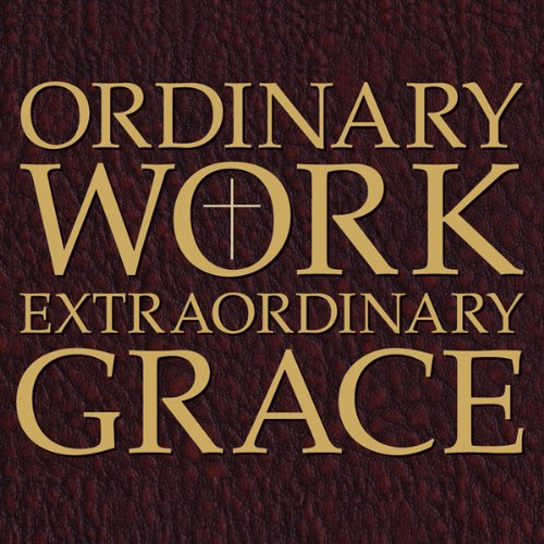 Ordinary Work, Extraordinary Grace audiobook cover art