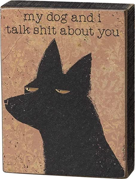 By Kathy My Dog And I Talk Shit About You Block Sign 3 X 4 X 1