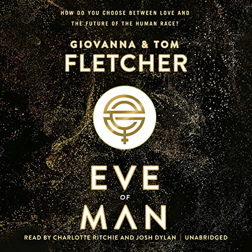 Eve of Man                   By:                                                                                                                                 Giovanna Fletcher,                                                                                        Tom Fletcher                               Narrated by:                                                                                                                                 Charlotte Ritchie,                                                                                        Josh Dylan                      Length: 11 hrs and 30 mins     Not rated yet     Overall 0.0