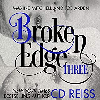 Broken Edge     The Edge, Book 3              By:                                                                                                                                 CD Reiss                               Narrated by:                                                                                                                                 Joe Arden,                                                                                        Maxine Mitchell                      Length: 5 hrs and 18 mins     67 ratings     Overall 4.9
