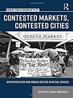 Contested Markets, Contested Cities: Gentrification and Urban Justice in Retail Spaces (Routledge Studies in Urbanism and the City)
