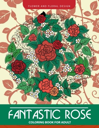 Fantastic Rose Coloring Book for Adults: Flower and Floral D