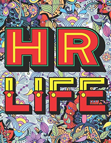 HR Life: A Snarky & Humorous Adult Coloring Book for Super Human Resources  (Adult Coloring Book for HR, HR Student, Graduation and Retirement Human Resources for Stress Relief and Relaxation)