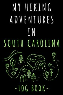 """My Hiking Adventures In South Carolina Log Book: Record All Your Hikes, Hiking Trail Journal With Prompts - 6"""" x 9"""" Travel..."""