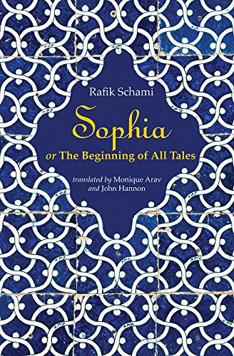 Schami, R: Sophia: Or the Beginning of All Tales