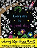Coloring Inspirational Quotes: The Uplifting Black Background Coloring Book For Adults (Beautiful Adult Coloring Books) (Volume 63)