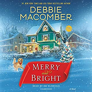 Merry and Bright     A Novel              By:                                                                                                                                 Debbie Macomber                               Narrated by:                                                                                                                                 Em Eldridge                      Length: 4 hrs and 20 mins     760 ratings     Overall 4.4